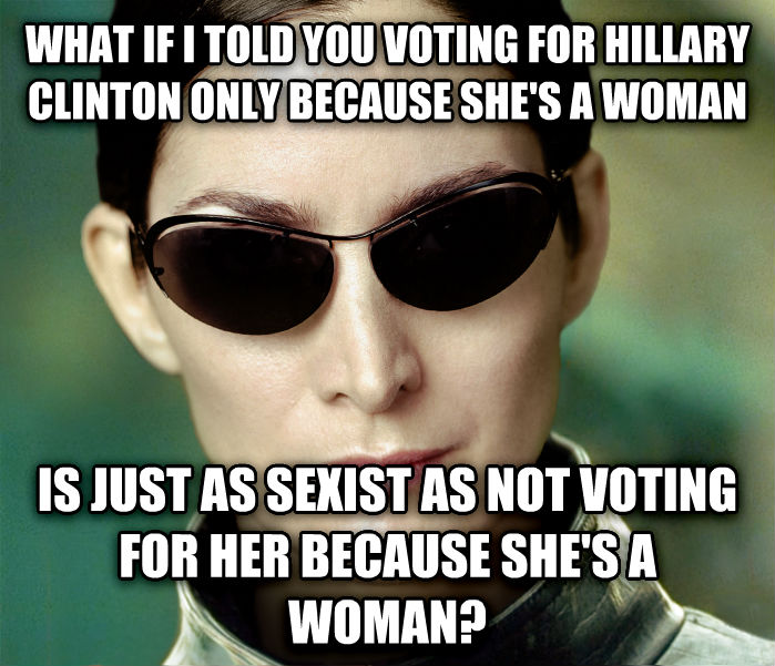 Matrix Trinity what if i told you voting for hillary clinton only because she s a woman is just as sexist as not voting for her because she s a woman? , made with livememe meme creator