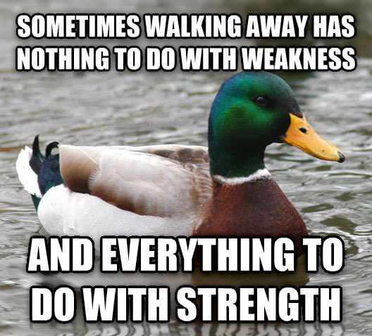 Actual Advice Mallard sometimes walking away has nothing to do with weakness and everything to do with strength , made with livememe meme generator