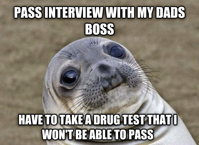 Uncomfortable Situation Seal pass interview with my dads boss have to take a drug test that i won t be able to pass , made with livememe meme maker