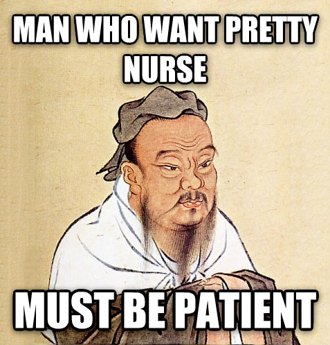 Confucius Say... man who want pretty nurse must be patient , made with livememe meme generator