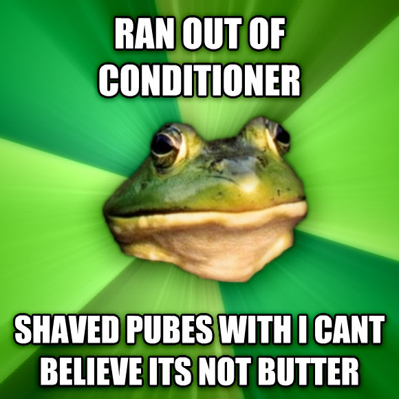 Foul Bachelor Frog ran out of conditioner shaved cubes with i cant believe its not butter  , made with livememe meme maker