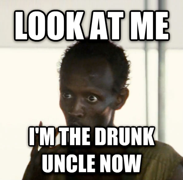 Look At Me, I m The Captain Now look at me i m the drunk uncle now , made with livememe meme maker