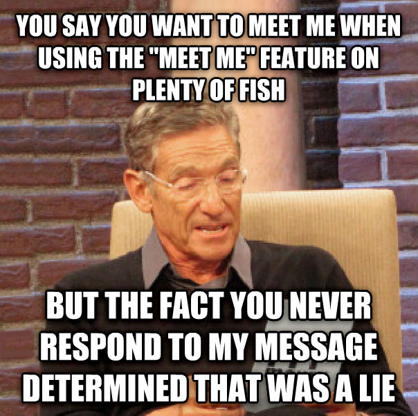 Maury determined that was a lie for Plenty of fish meet me