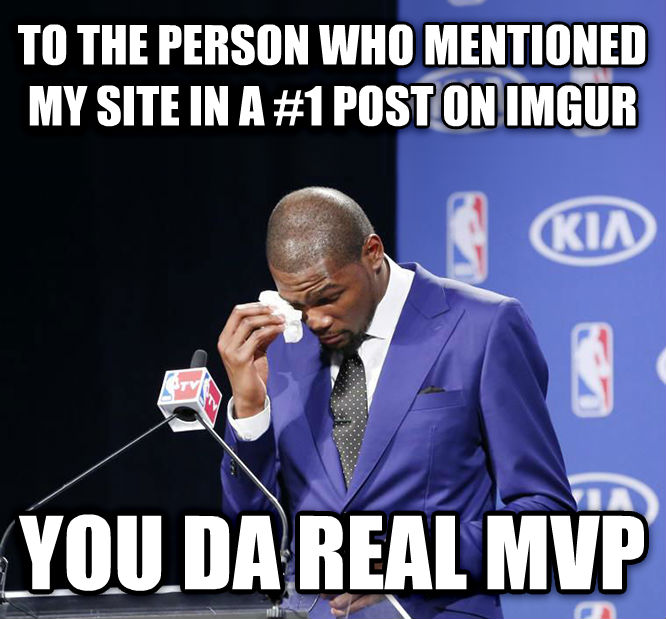 You Da Real MVP. to the person who mentioned my site in a #1 post on imgur you da real mvp , made with livememe meme creator