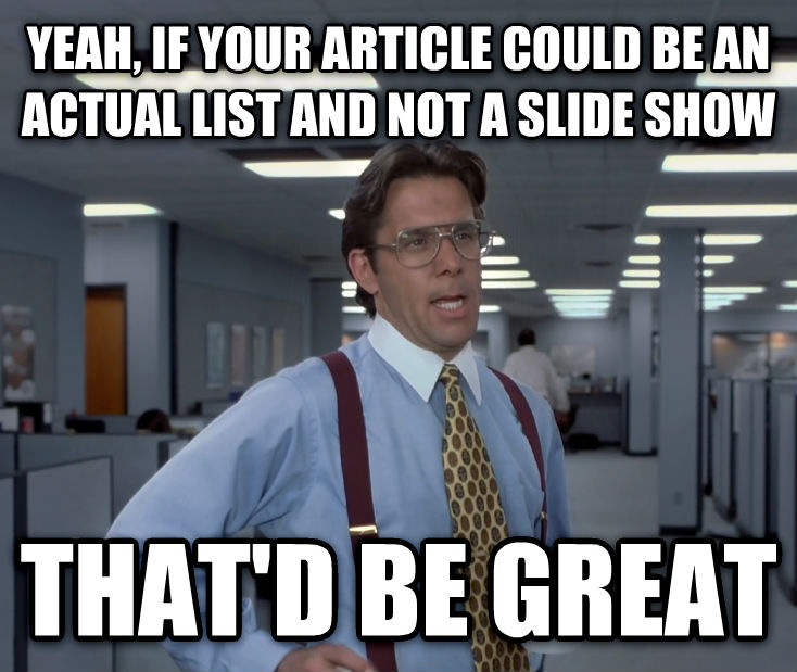 Office Space Lumbergh yeah, if your article could be an actual list and not a slide show that d be great , made with livememe meme maker