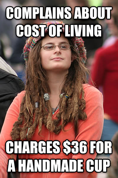 College Liberal complains about cost of living charges $36 for a handmade cup , made with livememe meme maker