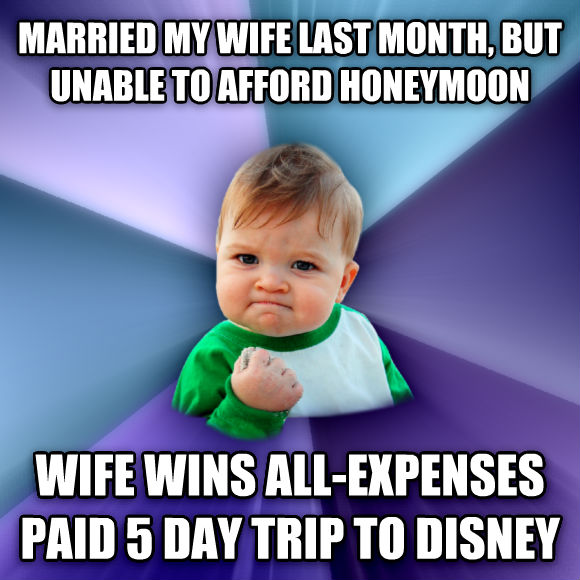 Success Kid married my wife last month, but unable to afford honeymoon wife wins all-expenses paid 5 day trip to disney  , made with livememe meme generator