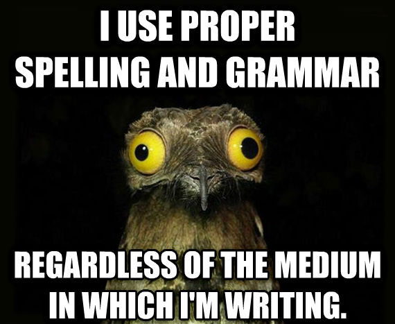 Weird Stuff I Do Potoo i use proper  spelling and grammar regardless of the medium in which i m writing. , made with livememe meme maker