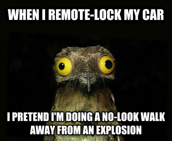 Weird Stuff I Do Potoo when i remote-lock my car i pretend i m doing a no-look walk away from an explosion , made with livememe meme maker