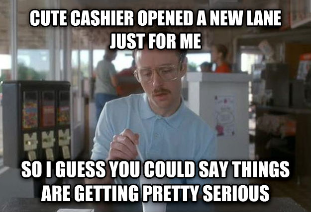 Things Are Getting Pretty Serious cute cashier opened a new lane just for me so i guess you could say things are getting pretty serious , made with livememe meme maker