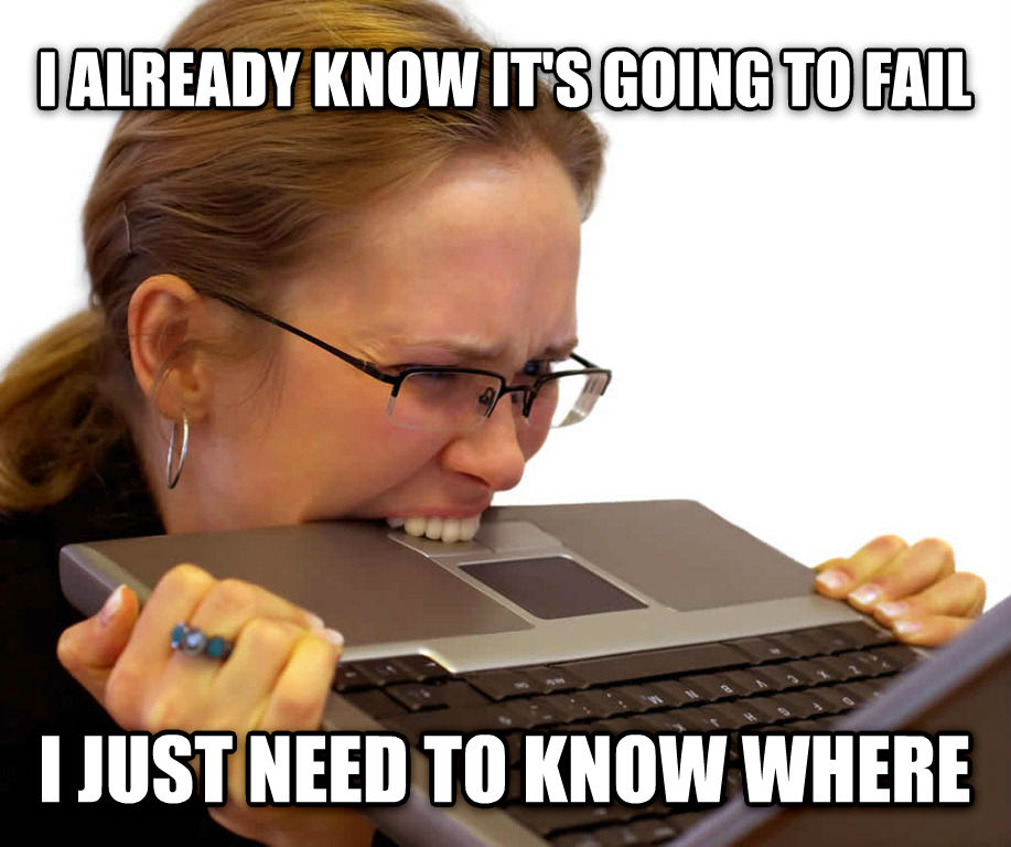 Programming Anxiety i already know it s going to fail i just need to know where , made with livememe meme generator