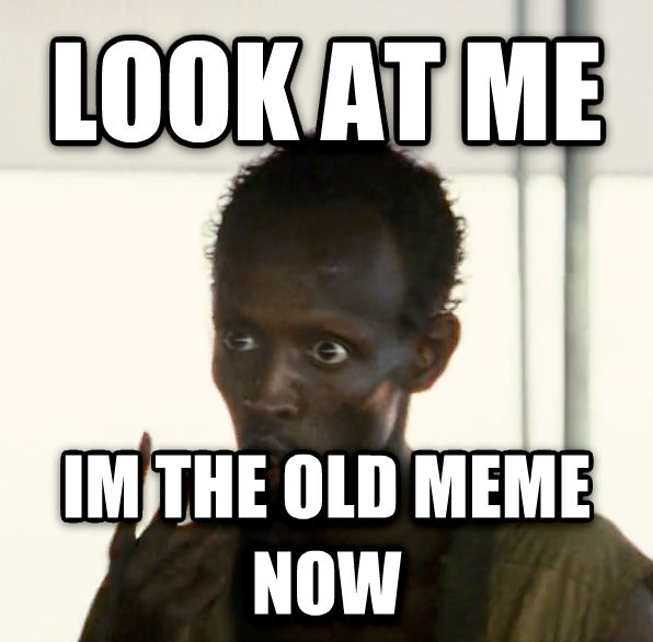 Look at me i m the captain now look at me im the old meme now made