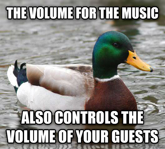 Actual Advice Mallard the volume for the music also controls the volume of your guests , made with livememe meme creator