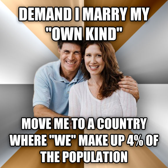Scumbag Parents demand i marry my  own kind  move me to a country where  we  make up 4% of the population  , made with livememe meme creator