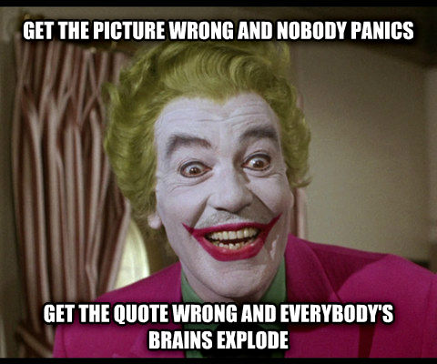 Joker get the picture wrong and nobody panics get the quote wrong and everybody s brains explode , made with livememe meme maker
