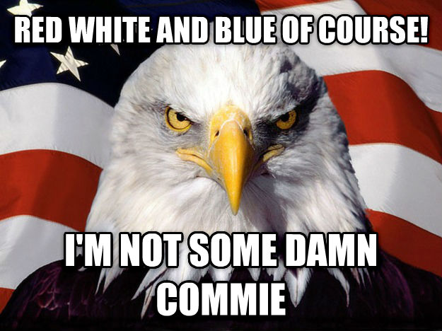 American Eagle red white and blue of course! i m not some darn commie , made with livememe meme generator