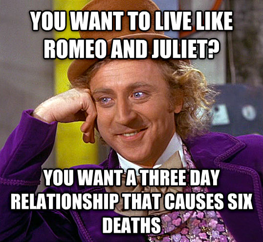 Condescending Wonka you want to live like romeo and juliet? you want a three day relationship that causes six deaths  , made with livememe meme generator