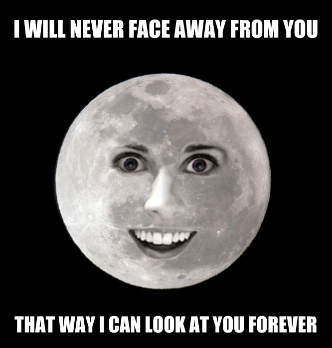 Overly Attached Moon i will never face away from you that way i can look at you forever , made with livememe meme creator