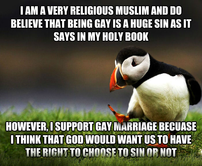 Unpopular Opinion Puffin i am a very religious muslim and do believe that being sweet is a huge sin as it says in my holy book however, i support sweet marriage becuase i think that god would want us to have the right to choose to sin or not , made with livememe meme generator