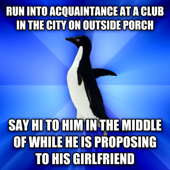 Socially Awkward Penguin run into acquaintance at a club in the city on outside porch say hi to him in the middle of while he is proposing to his girlfriend  , made with livememe meme creator