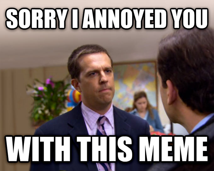 Sorry I Annoyed You With My Friendship sorry i annoyed you with this meme , made with livememe meme maker