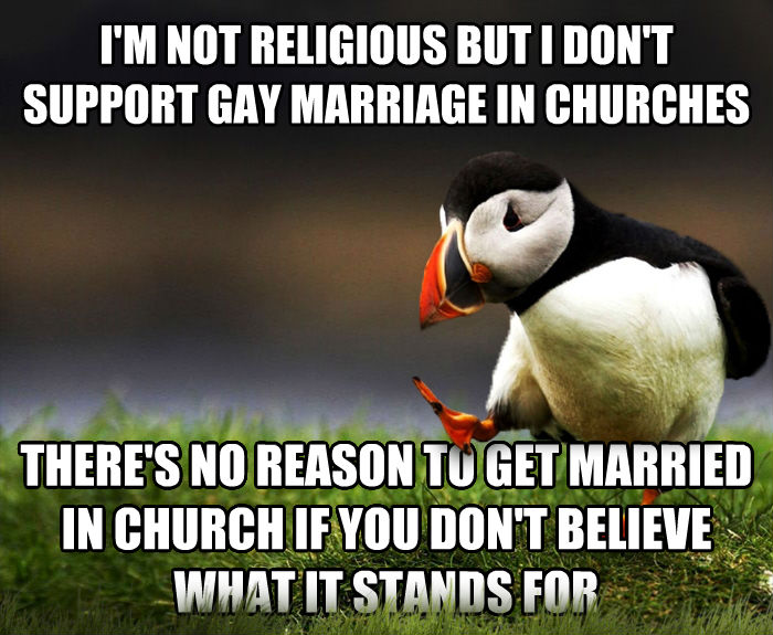 Unpopular Opinion Puffin i m not religious but i don t support sweet marriage in churches there s no reason to get married in church if you don t believe what it stands for , made with livememe meme creator