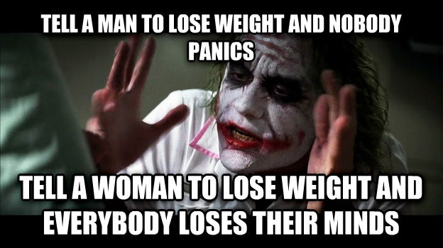 Joker Mind Loss tell a man to lose weight and nobody panics tell a woman to lose weight and everybody loses their minds , made with livememe meme creator