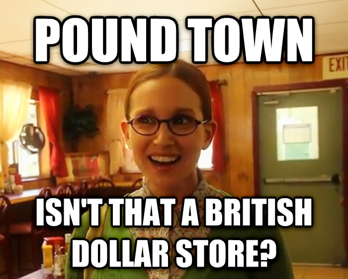 Sensually Oblivious Female pound town isn t that a british dollar store? , made with livememe meme creator