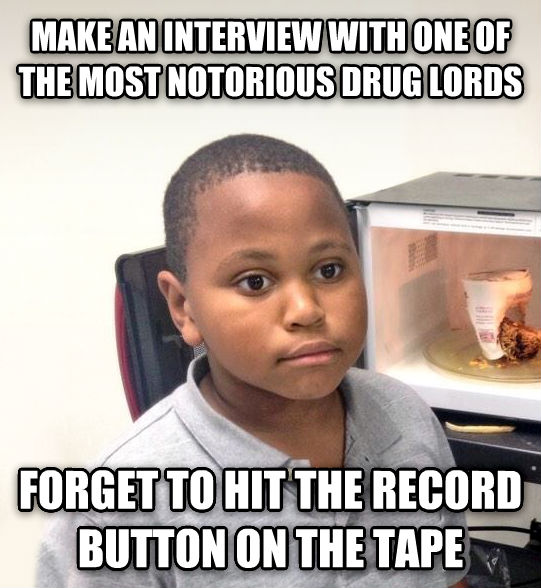 Minor Mistake Marvin make an interview with one of the most notorious drug lords forget to hit the record button on the tape , made with livememe meme maker