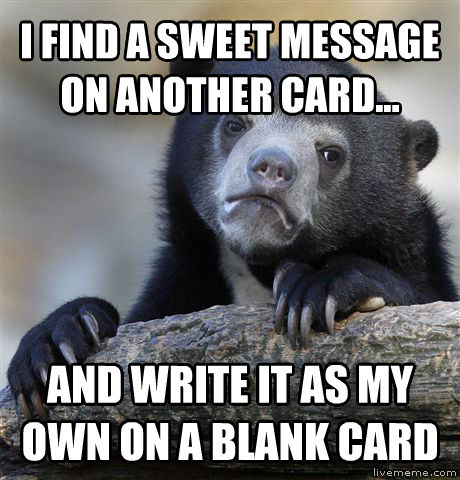Confession Bear i find a sweet message on another card... and write it as my own on a blank card , made with livememe meme creator