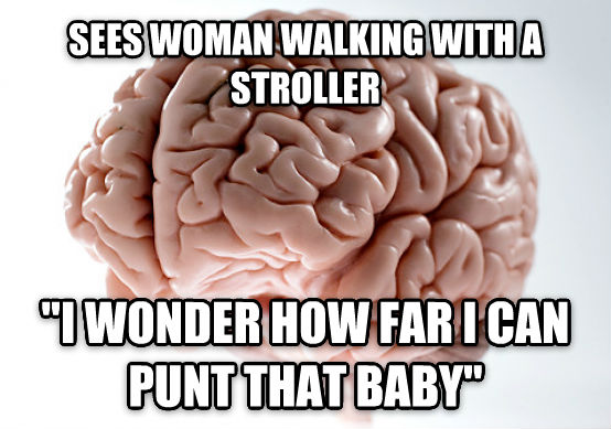 Scumbag Brain sees woman walking with a stroller  i wonder how far i can punt that baby  , made with livememe meme creator