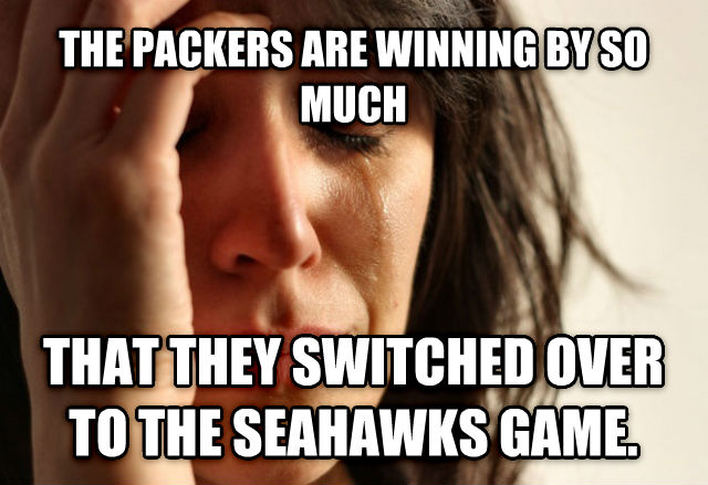 First World Problems the packers are winning by so much that they switched over to the seahawks game. , made with livememe meme generator