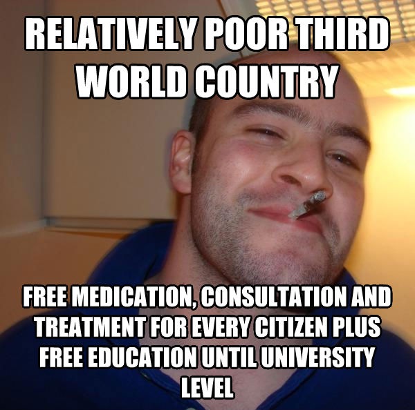 Good Guy Greg relatively poor third world country free medication, consultation and treatment for every citizen plus free education until university level , made with livememe meme maker