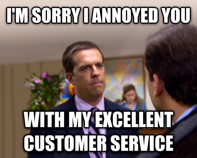 Sorry I Annoyed You With My Friendship i m sorry i annoyed you with my excellent customer service , made with livememe meme maker