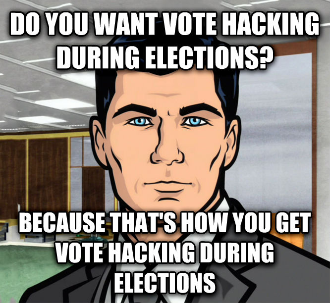 Archer Ants do you want vote hacking during elections? because that s how you get vote hacking during elections , made with livememe meme maker