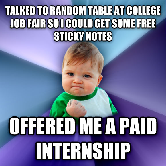 Success Kid talked to random table at college job fair so i could get some free sticky notes offered me a paid internship  , made with livememe meme generator