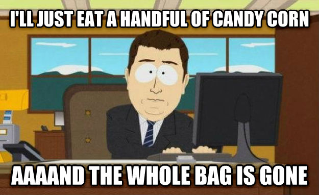 And It s Gone i ll just eat a handful of candy corn aaaand the whole bag is gone , made with livememe meme generator