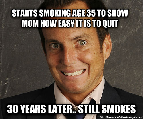 Huge mistake Gob starts smoking age 35 to show mom how easy it is to quit 30 years later.. still smokes , made with livememe meme generator