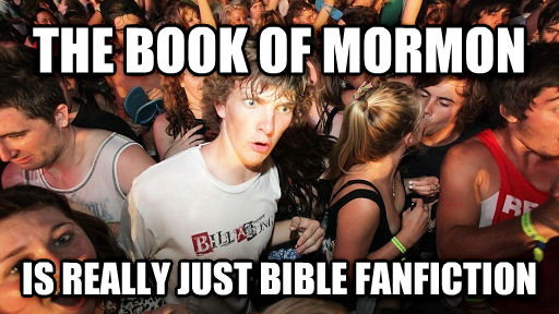 Sudden Clarity Clarence the book of mormon is really just bible fanfiction , made with livememe meme generator