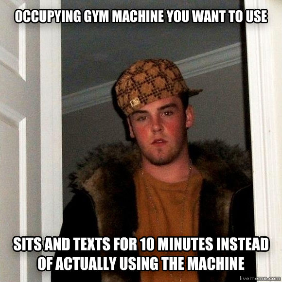 Scumbag Steve occupying gym machine you want to use sits and texts for 10 minutes instead of actually using the machine , made with livememe meme creator