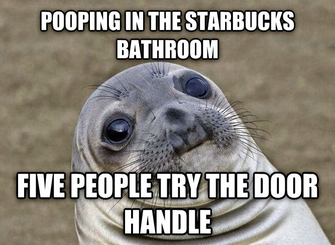 Uncomfortable Situation Seal pooping in the starbucks bathroom five people try the door handle  , made with livememe meme generator
