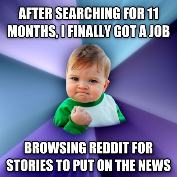 Success Kid after searching for 11 months, i finally got a job browsing reddit for stories to put on the news  , made with livememe meme creator