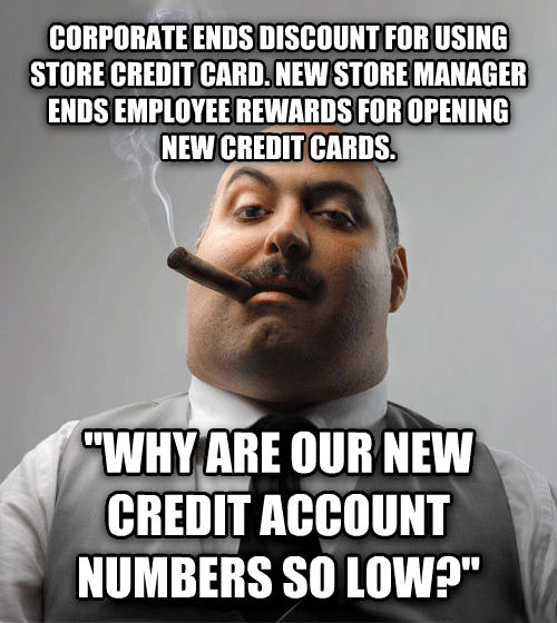 Bad Guy Boss corporate ends discount for using store credit card. new store manager ends employee rewards for opening new credit cards.  why are our new credit account numbers so low?  , made with livememe meme generator