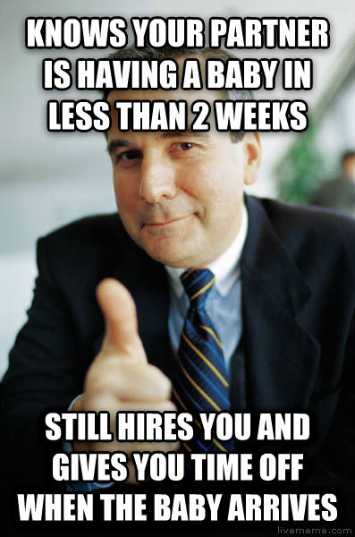 Good Guy Boss knows your partner is having a baby in less than 2 weeks still hires you and gives you time off when the baby arrives , made with livememe meme generator