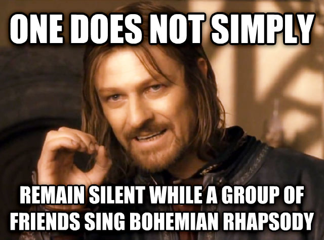 One Does Not Simply one does not simply remain silent while a group of friends sing bohemian rhapsody , made with livememe meme creator