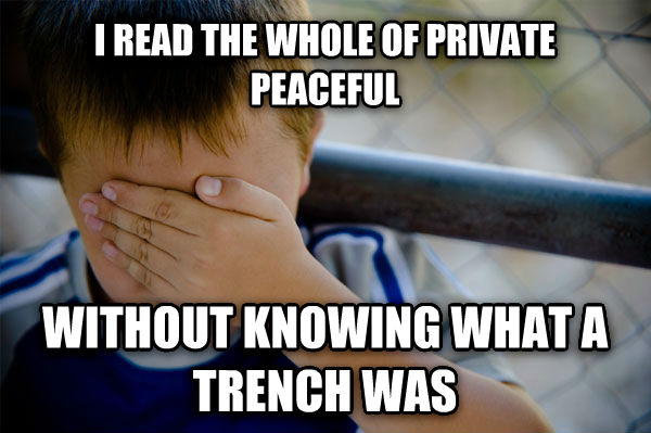 Confession Kid i read the whole of private peaceful without knowing what a trench was  , made with livememe meme generator