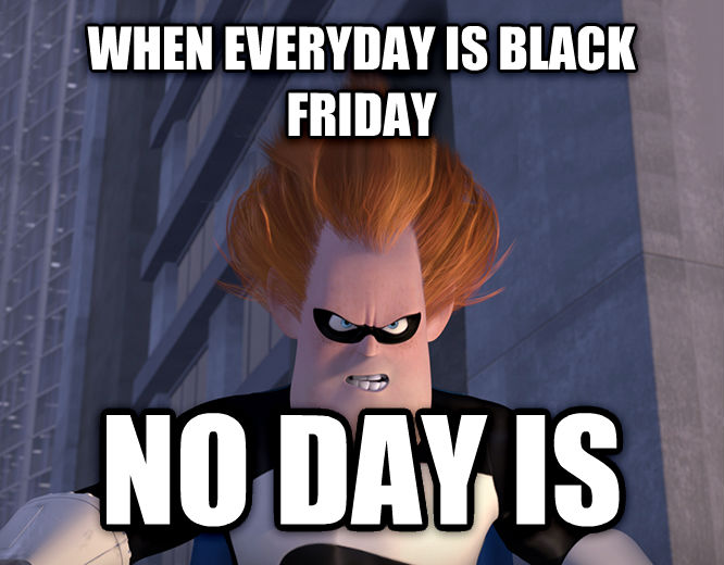Syndrome - When Everyone s Super, No One Is when everyday is black friday no day is , made with livememe meme generator