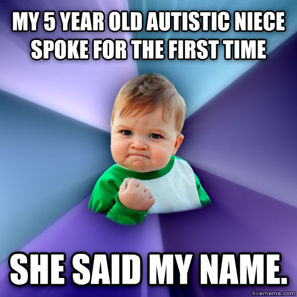 Success Kid my 5 year old autistic niece spoke for the first time  she said my name.  , made with livememe meme generator