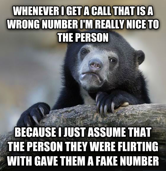 Confession Bear whenever i get a call that is a wrong number i m really nice to the person  because i just assume that the person they were flirting with gave them a fake number , made with livememe meme maker