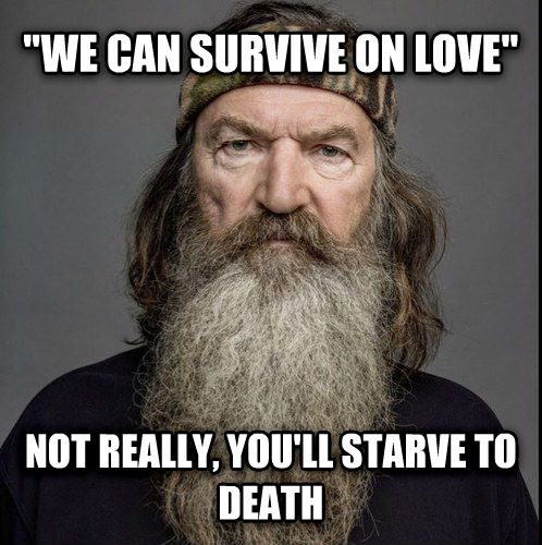 Real talk redneck  we can survive on love  not really, you ll starve to death , made with livememe meme maker